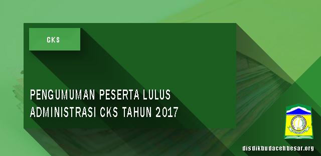 PENGUMUMAN PESERTA LULUS ADMINISTRASI CKS TAHUN 2017