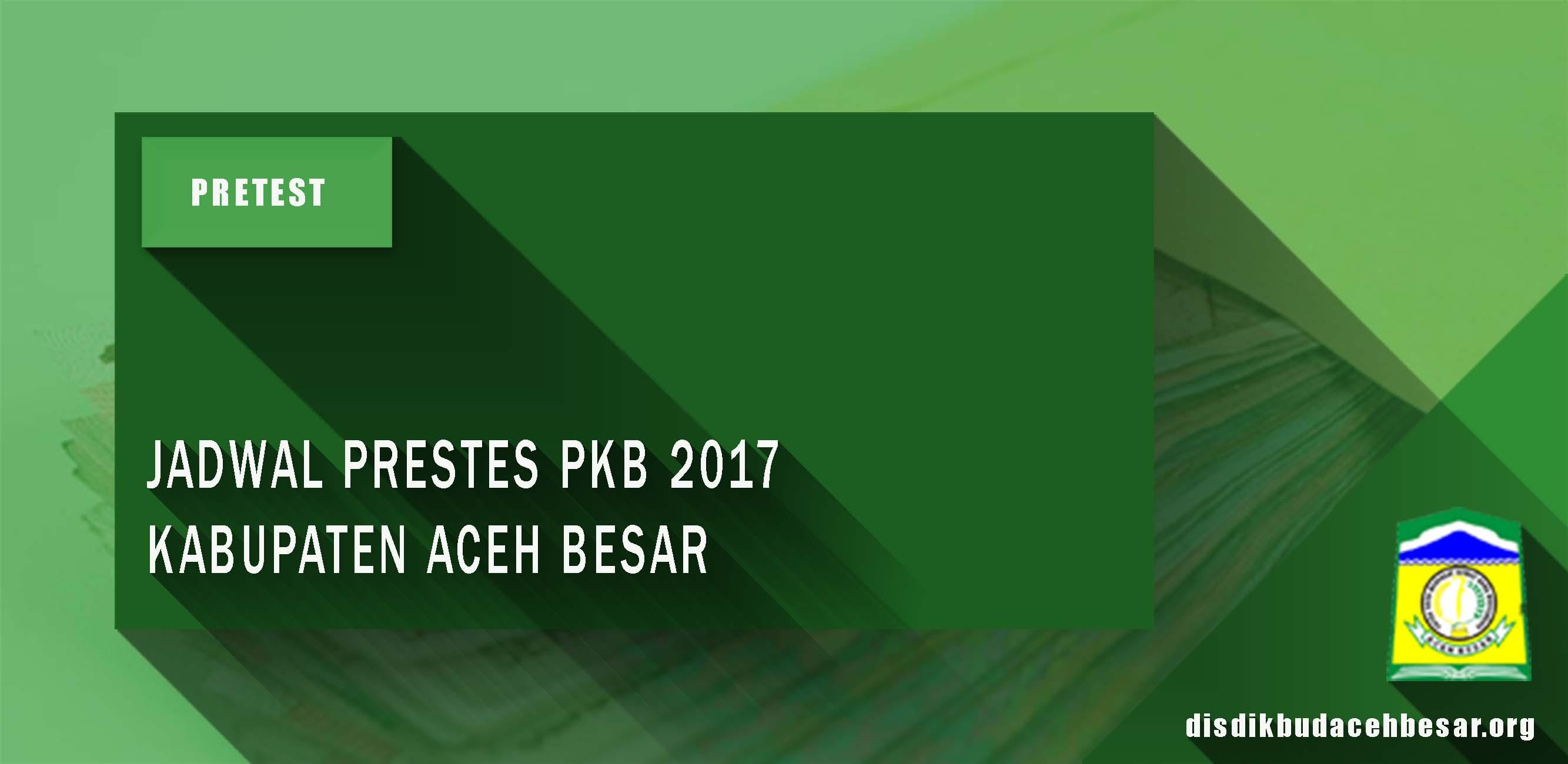 JADWAL PRETES PKB 2017 KABUPATEN ACEH BESAR
